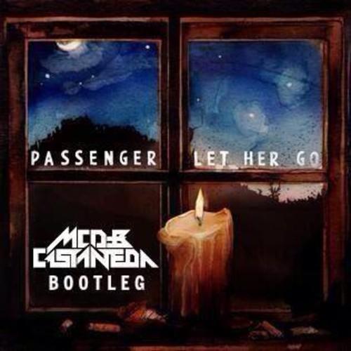 passenger-let-her-go-mcd-castaneda-bootleg
