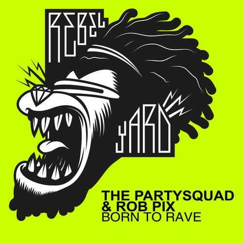 the-partysquad-rob-pix-born-to-rave