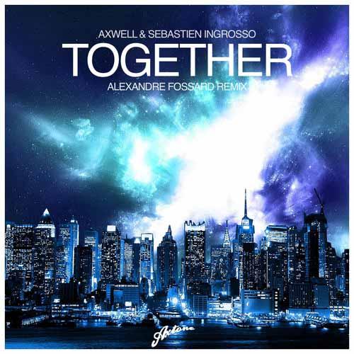 axwell-sebastian-ingrosso-together-alexandre-fossard-remix