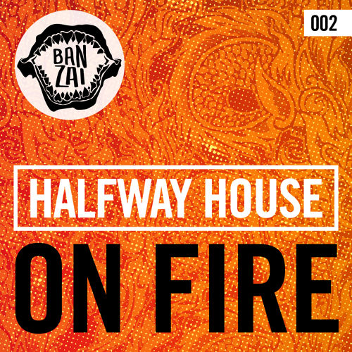 halfway-house-on-fire-banzai