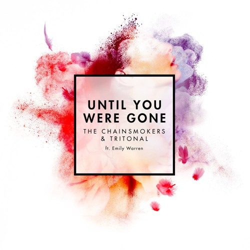 the-chainsmokers-tritonal-until-you-were-gone-emily-warren