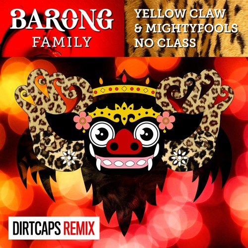 yellow-claw-mightyfools-no-class-dirtcaps-remix-barong-family