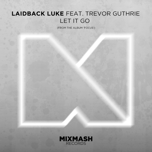 Laidback-luke-trevor-guthrie-let-it-go-mixmash-records