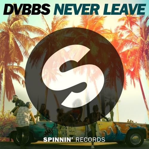 dvbbs-never-leave-spinnin-records