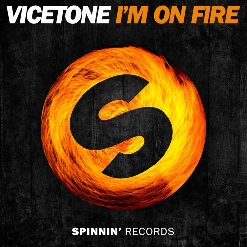 vicetone - i'm on fire - spinnin' records