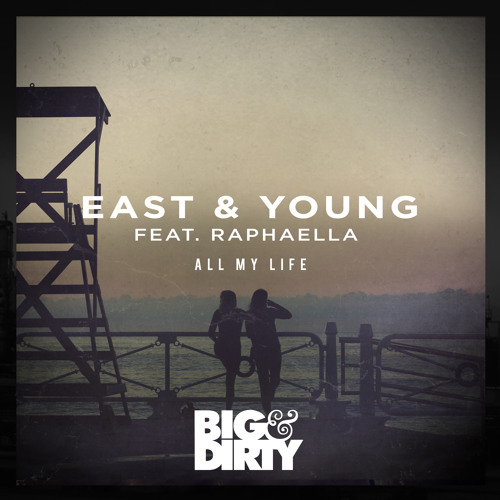 east & young ft raphaella all my life big & dirty records
