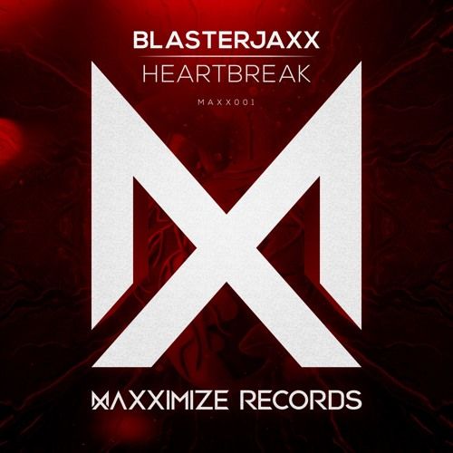 blasterjaxx heartbreak maxximize records