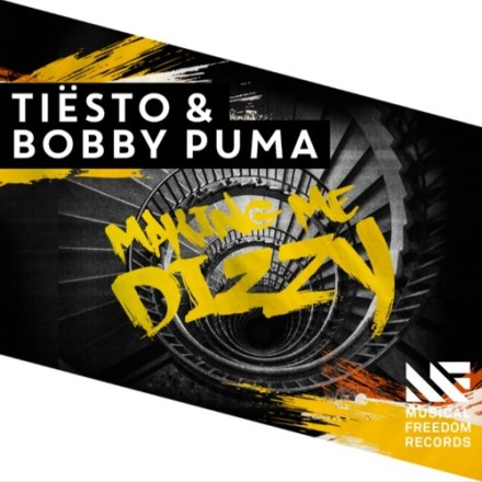 tiesto & bobby puma making me dizzy musical freedom records