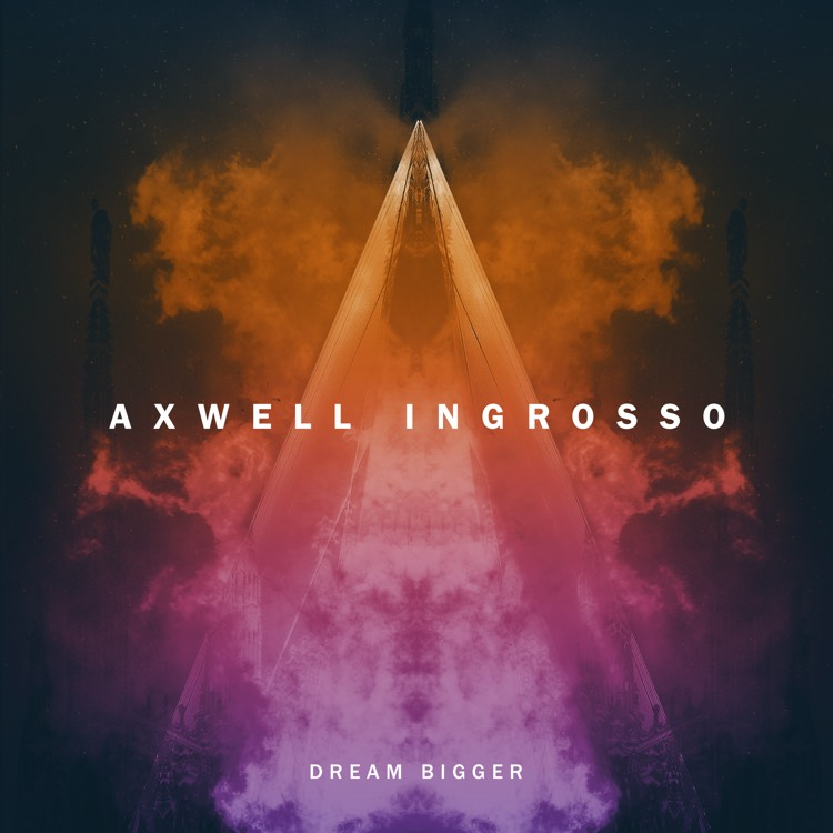 axwell ingrosso dream bigger