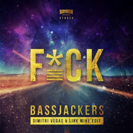 bassjackers dimitri vegas like mike f*ck smash