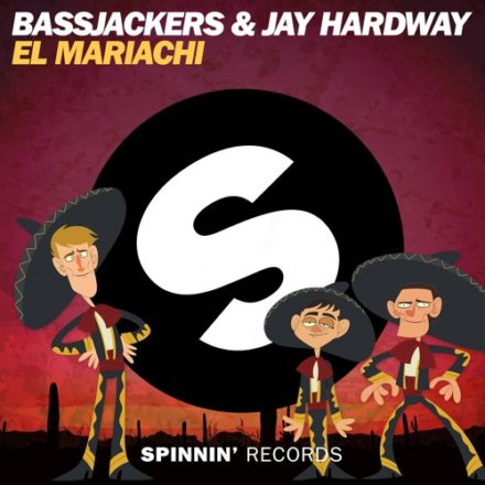 bassjackers & jay hardway el mariachi spinnin records