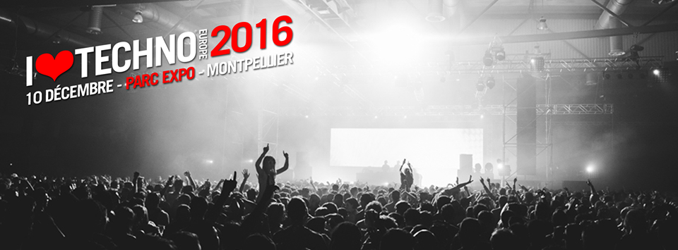 i love techno 2016 europe montpellier